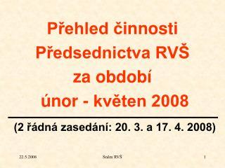 Rozpočet vysokých škol pro rok 2008 18. zasedání P RVŠ:
