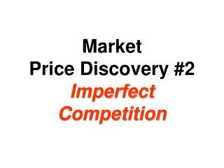 Market Price Discovery #2 Imperfect Competition