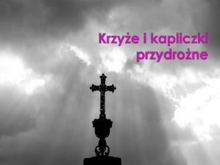 Krzyże i kapliczki przydrożne