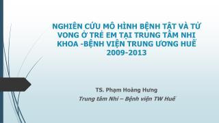 TS.  Phạm Hoàng  Hưng Trung tâm Nhi – Bệnh viện TW Huế