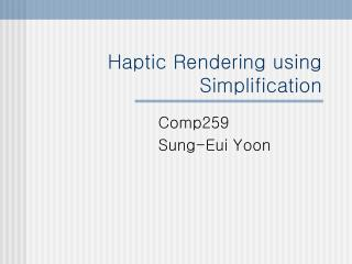 Haptic Rendering using Simplification