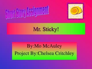 Mr. Sticky!