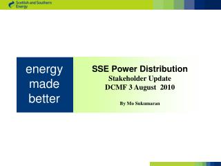 SSE Power Distribution Stakeholder Update DCMF 3 August  2010 By Mo Sukumaran