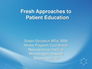 Fresh Approaches to    Patient Education