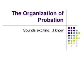 The Organization of Probation