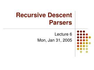 Recursive Descent Parsers