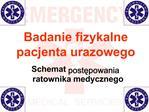 Badanie fizykalne pacjenta urazowego  Schemat postepowania   ratownika medycznego