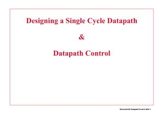 Designing a Single Cycle Datapath & Datapath Control