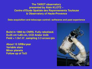 Build in 1998 by CNRS. Fully robotized. D=25 cm f=85 cm, CCD Andor 2x2k