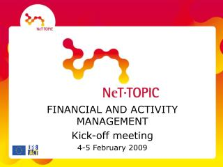 FINANCIAL AND ACTIVITY MANAGEMENT Kick-off meeting 4-5 February 2009