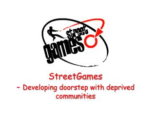 StreetGames  -  Developing doorstep with deprived communities