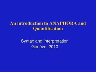 An introduction to ANAPHORA and Quantification
