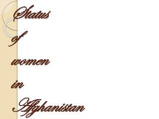 Status   of women  in Afghanistan