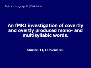 An fMRI investigation of covertly and overtly produced mono- and multisyllabic words.