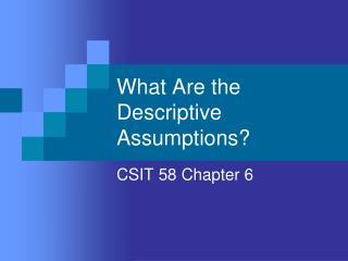 What Are the Descriptive Assumptions?