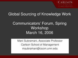 Global Sourcing of Knowledge Work Communicators' Forum, Spring Workshop March 16, 2006