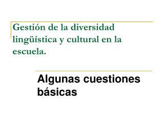 Gestión de la diversidad lingüística y cultural en la escuela.