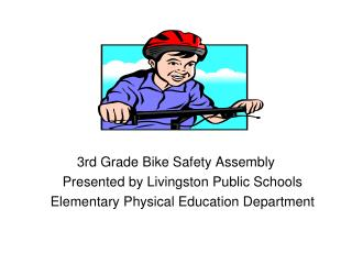 3rd Grade Bike Safety Assembly  	Presented by Livingston Public Schools