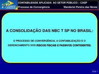 A CONSOLIDA��O DAS NBC T SP NO BRASIL: