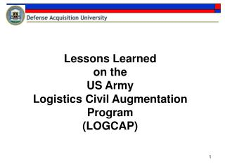 Lessons Learned  on the US Army  Logistics Civil Augmentation Program (LOGCAP)