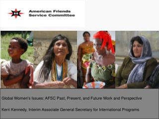 Global Women's Issues: AFSC Past, Present, and Future Work and  Perspective