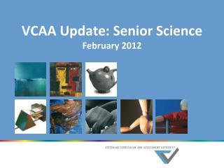 VCAA Update: Senior Science February 2012