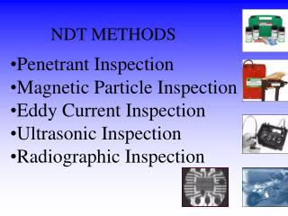 Penetrant Inspection Magnetic Particle Inspection Eddy Current Inspection Ultrasonic Inspection