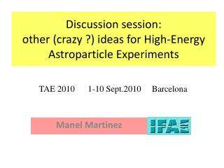 Discussion session:  other (crazy ?) ideas for High-Energy Astroparticle Experiments