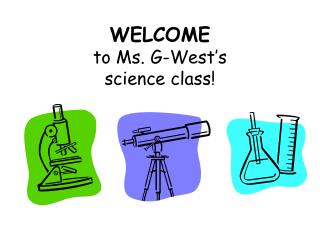 WELCOME to Ms. G-West's science class!
