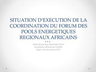 SITUATION D'EXECUTION DE LA COORDINATION DU FORUM DES POOLS ENERGETIQUES REGIONAUX AFRICAINS