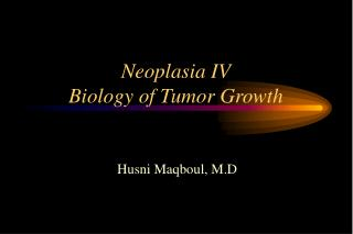 Neoplasia IV Biology of Tumor Growth