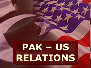 PAK – US RELATIONS