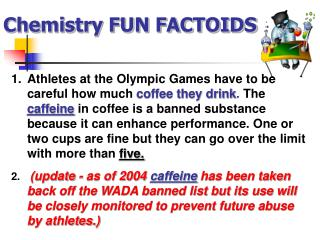 Chemistry FUN FACTOIDS