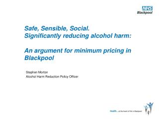 Stephen Morton Alcohol Harm Reduction Policy Officer