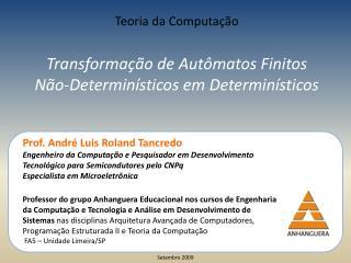 Teoria da Computação Transformação de Autômatos Finitos Não-Determinísticos em Determinísticos