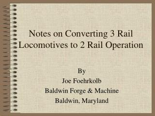 Notes on Converting 3 Rail Locomotives to 2 Rail Operation