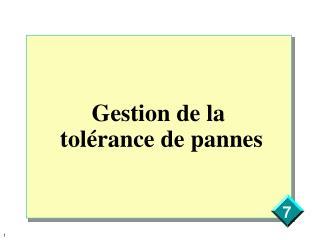 Gestion de la   tolérance de pannes