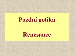 Pozdní gotika Renesance