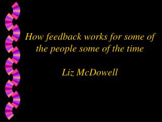 How feedback works for some of the people some of the time  Liz McDowell
