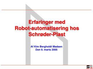 Erfaringer med  Robot-automatisering hos  Schrøder-Plast