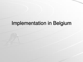 Implementation in Belgium