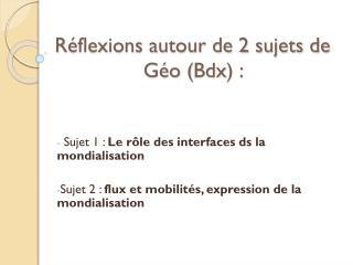 Réflexions autour de 2 sujets de Géo ( Bdx ) :