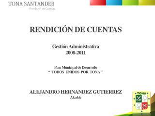 RENDICIÓN DE CUENTAS Gestión Administrativa  2008-2011 Plan Municipal de Desarrollo