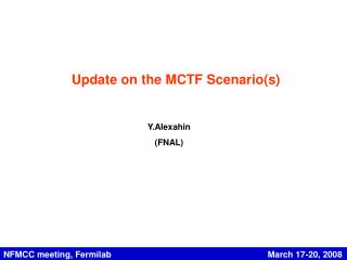Update on the MCTF Scenario(s)