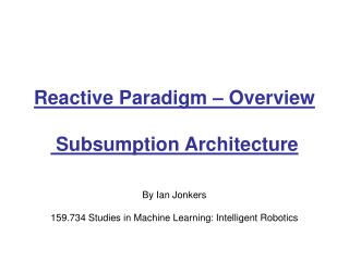 Reactive Paradigm – Overview  Subsumption Architecture
