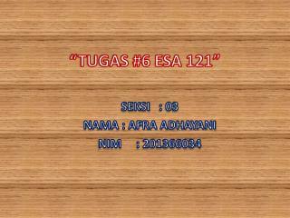 �TUGAS #6 ESA 121�