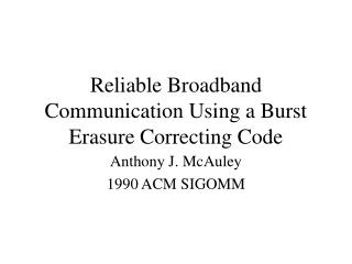 Reliable Broadband Communication Using a Burst Erasure Correcting Code
