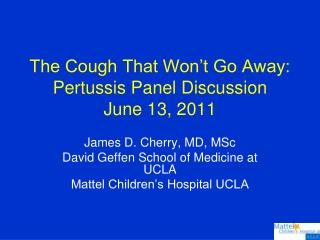The Cough That Won't Go Away: Pertussis Panel Discussion June 13, 2011