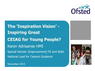 The 'Inspiration Vision' - Inspiring Great CEIAG for Young People? Karen Adriaanse HMI