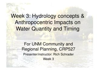 Week 3: Hydrology concepts &  Anthropocentric Impacts on Water Quantity and Timing